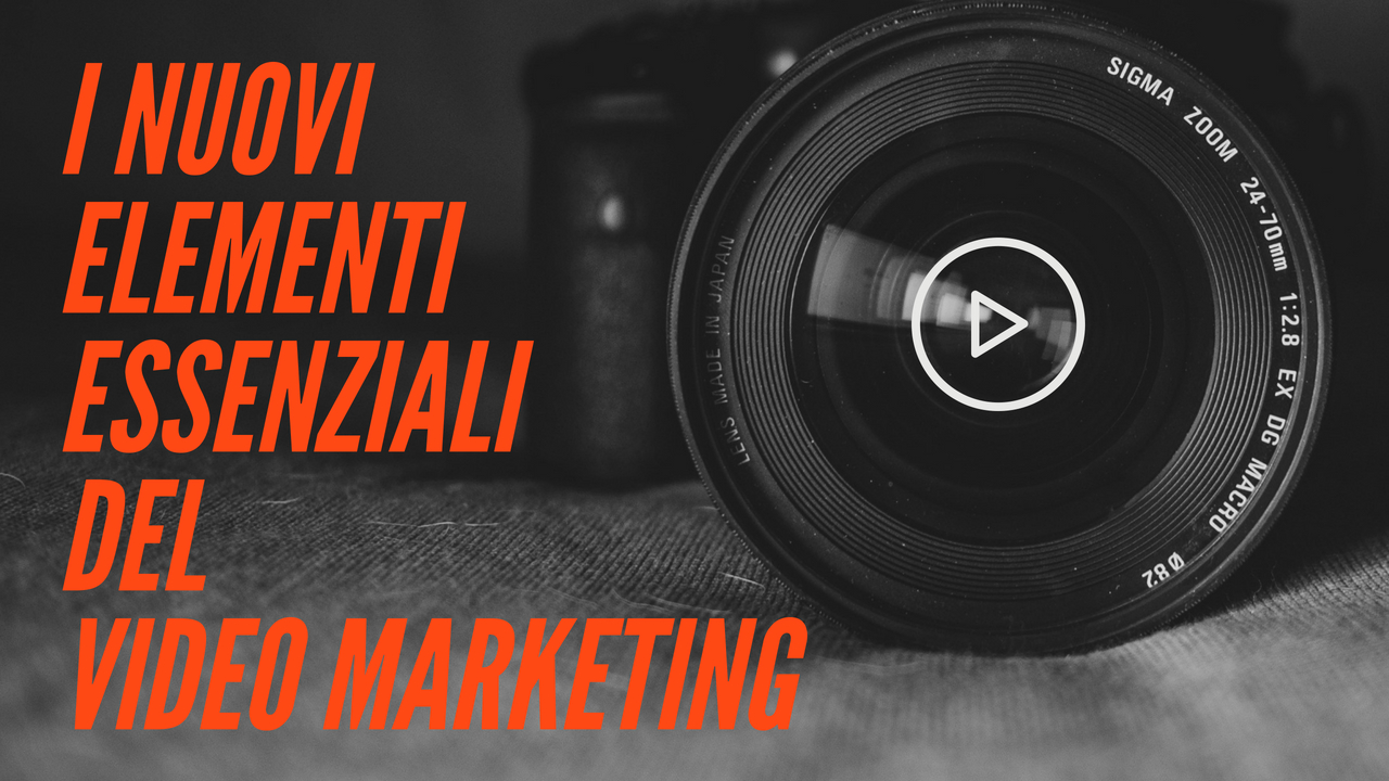 Scopri i nuovi elementi essenziali del video marketing