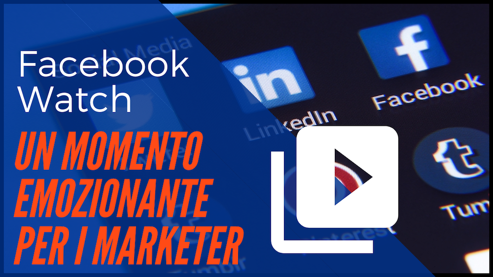 Facebook Watch: un momento emozionante per i marketer