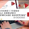 """Arrivano i video negli annunci """"Showcase Shopping"""" di Google"""