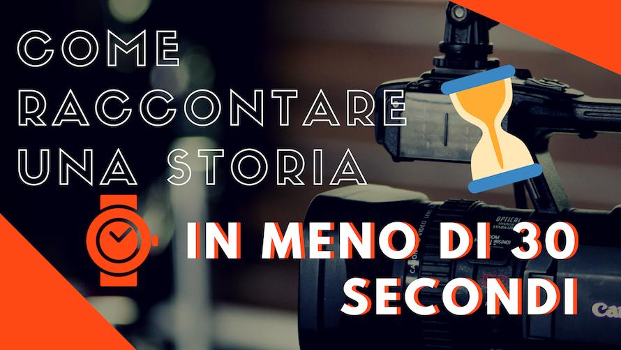 Come raccontare una storia in meno di 30 secondi