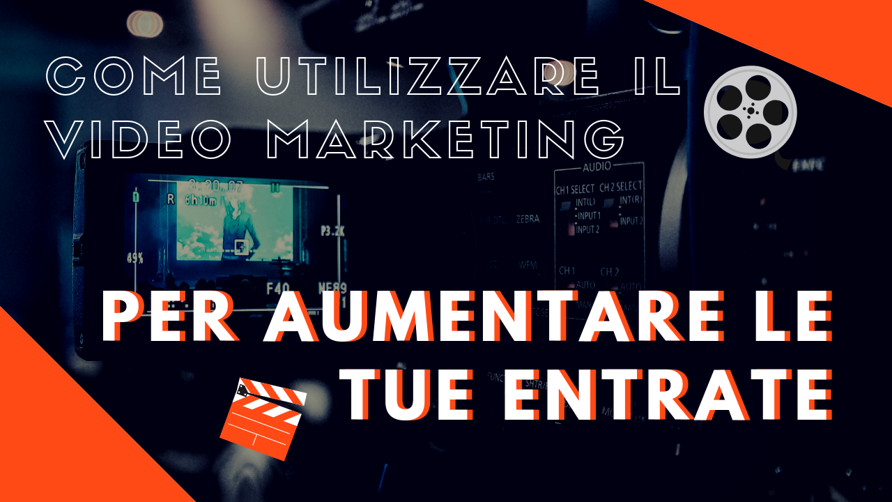 Come utilizzare il video marketing per aumentare le tue entrate