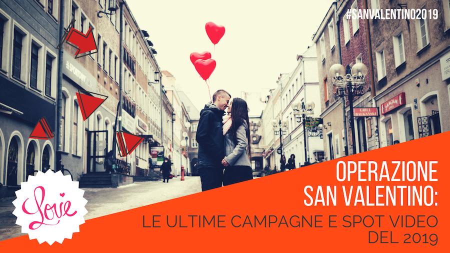 Operazione San Valentino: le ultime campagne e spot video del 2019